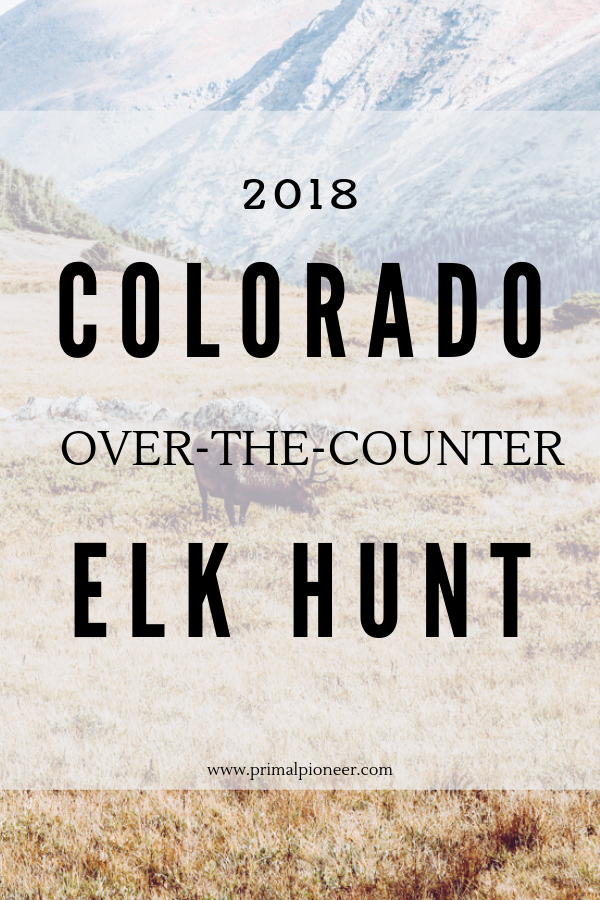 a picture of a large bull elk in a meadow at high elevation in Colorado There is text overlay that says 2018 Colorado over-the-counter Elk Hunt www.primalpioneer.com